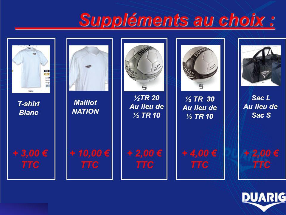 Suppléments au choix : Suppléments au choix : T-shirt Blanc Maillot NATION ½TR 20 Au lieu de ½ TR 10 ½ TR 30 Au lieu de ½ TR 10 Sac L Au lieu de Sac S
