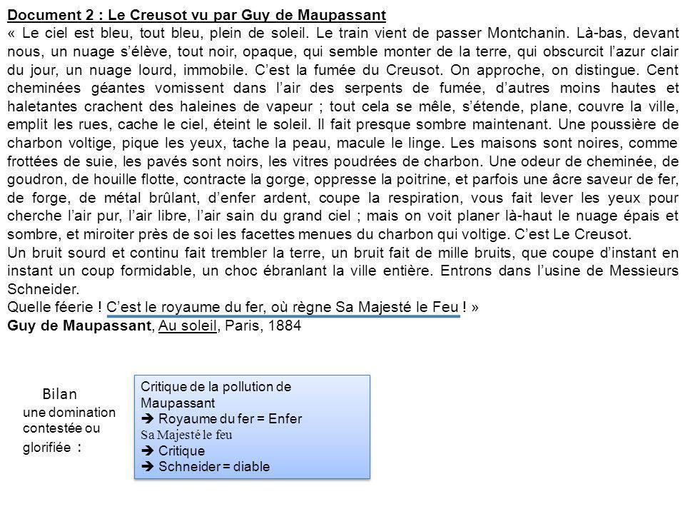 Document 2 : Le Creusot vu par Guy de Maupassant « Le ciel est bleu, tout bleu, plein de soleil. Le train vient de passer Montchanin. Là-bas, devant n