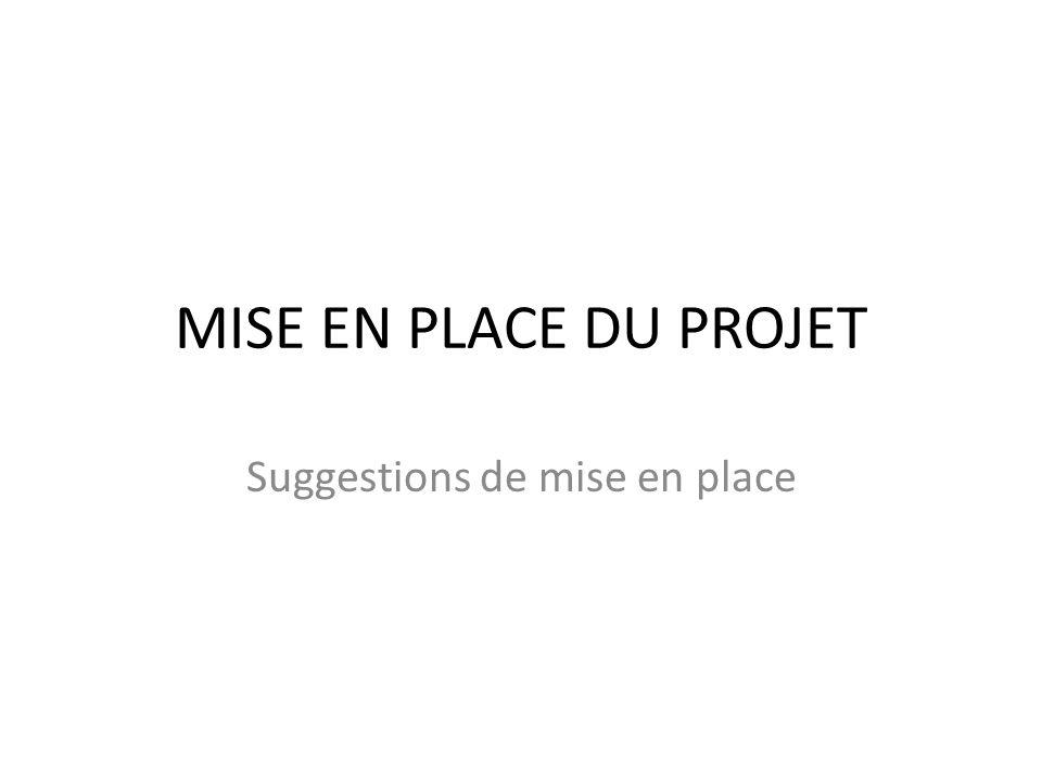 MISE EN PLACE DU PROJET Suggestions de mise en place