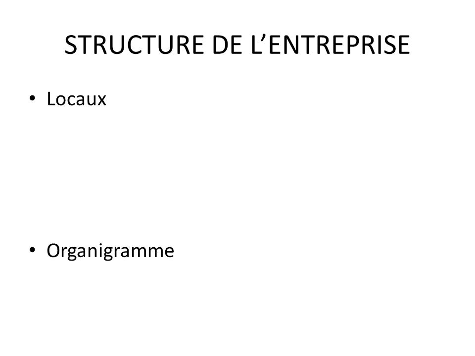 STRUCTURE DE LENTREPRISE Locaux Organigramme