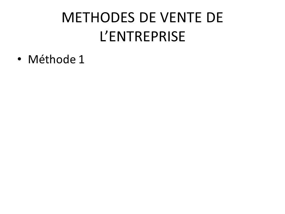 METHODES DE VENTE DE LENTREPRISE Méthode 1