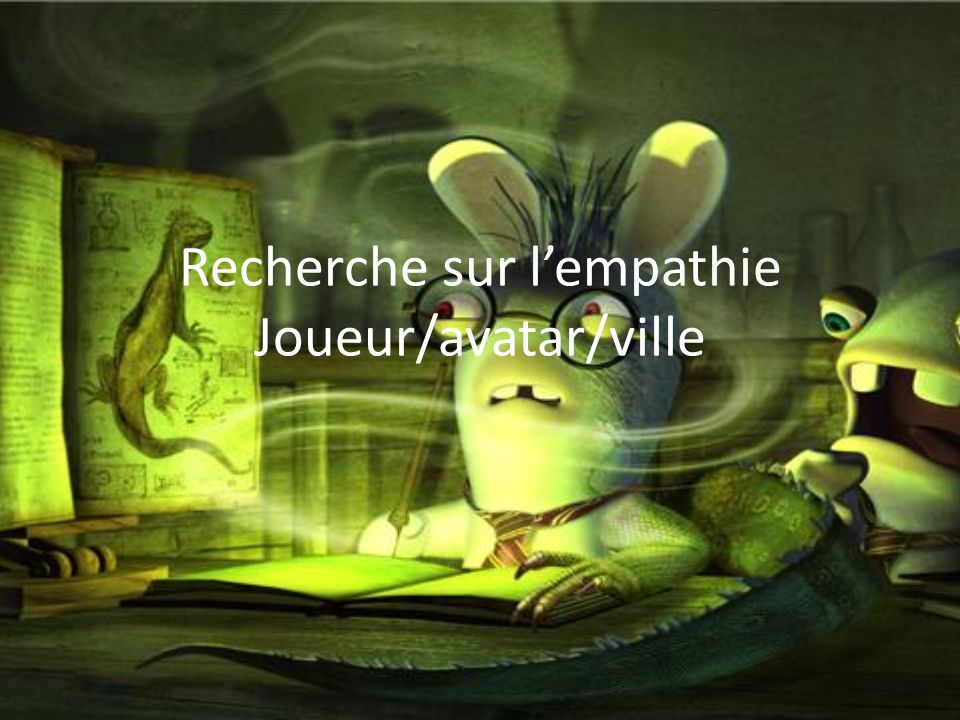 Recherche sur lempathie Joueur/avatar/ville