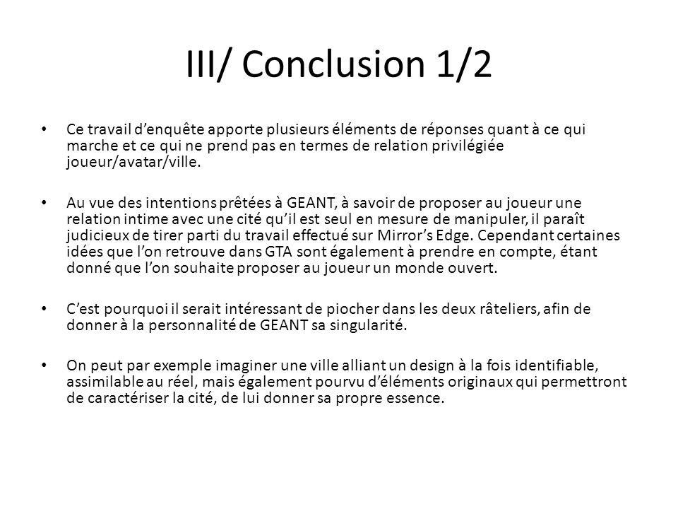 III/ Conclusion 1/2 Ce travail denquête apporte plusieurs éléments de réponses quant à ce qui marche et ce qui ne prend pas en termes de relation privilégiée joueur/avatar/ville.