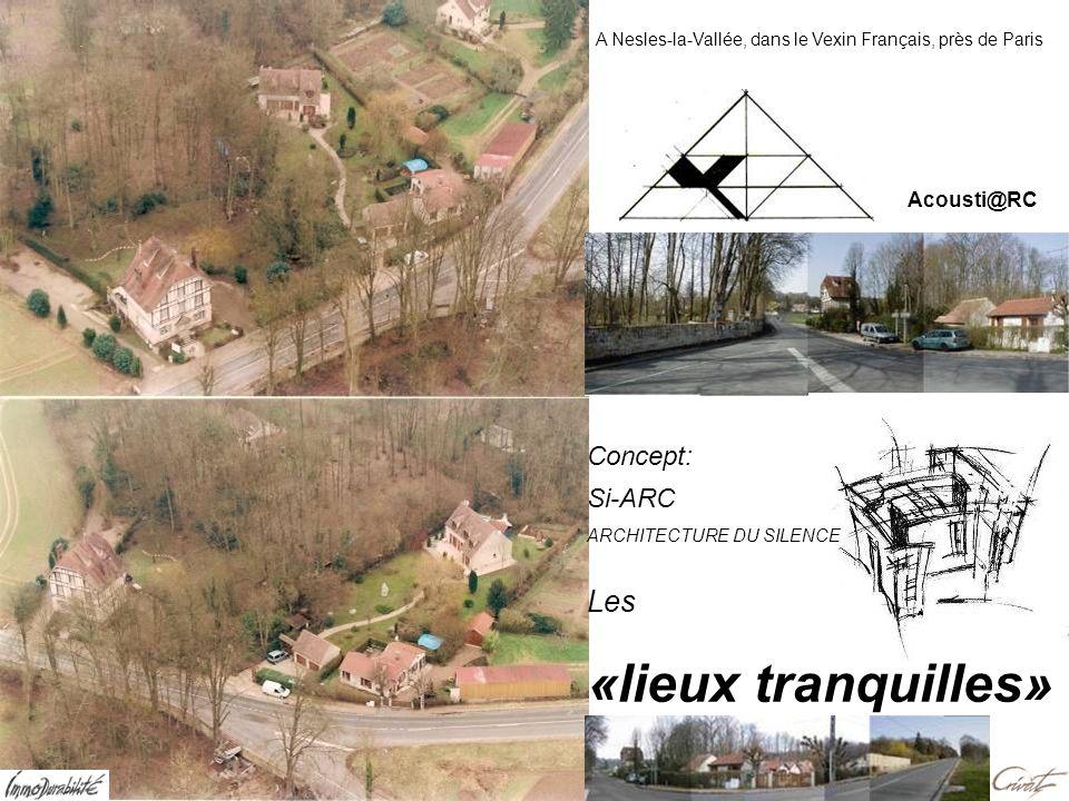 A Nesles-la-Vallée, dans le Vexin Français, près de Paris Les «lieux tranquilles» Concept: Acousti@RC Si-ARC ARCHITECTURE DU SILENCE