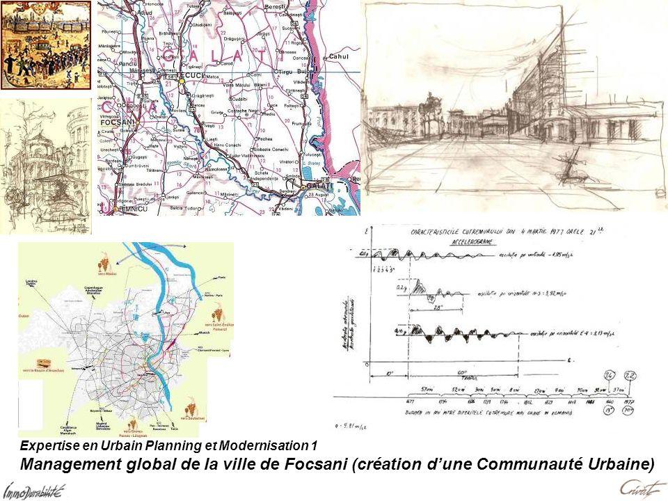 Expertise en Urbain Planning et Modernisation 1 Management global de la ville de Focsani (création dune Communauté Urbaine)