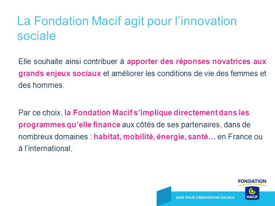 La Fondation Macif agit pour linnovation sociale Elle souhaite ainsi contribuer à apporter des réponses novatrices aux grands enjeux sociaux et amélio
