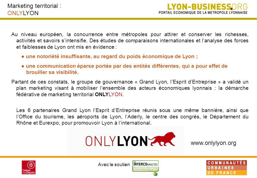 Avec le soutien Marketing territorial : ONLYLYON Au niveau européen, la concurrence entre métropoles pour attirer et conserver les richesses, activités et savoirs sintensifie.
