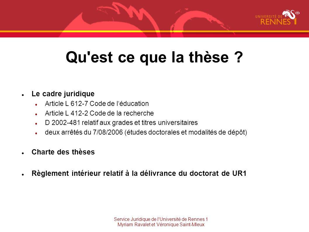 Qu'est ce que la thèse ? Le cadre juridique Article L 612-7 Code de léducation Article L 412-2 Code de la recherche D 2002-481 relatif aux grades et t