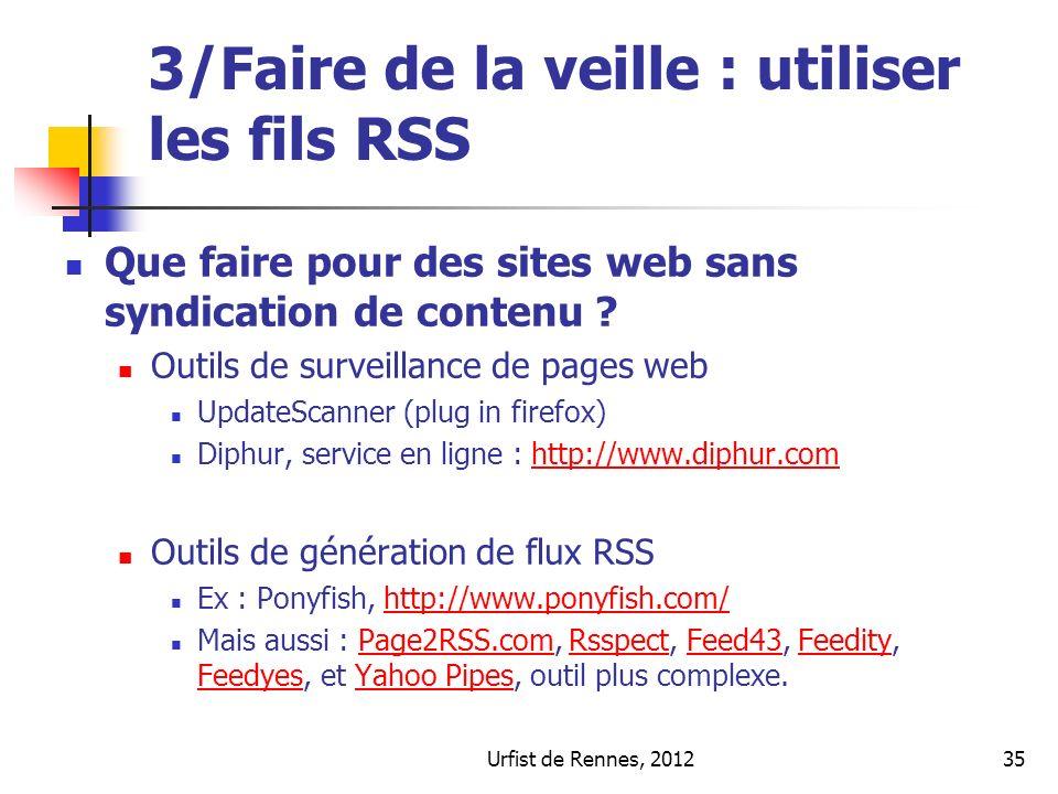 Urfist de Rennes, 201235 3/Faire de la veille : utiliser les fils RSS Que faire pour des sites web sans syndication de contenu .