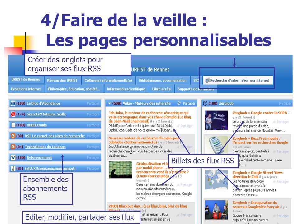 Urfist de Rennes, 201239 4/Faire de la veille : Les pages personnalisables Ensemble des abonnements RSS Billets des flux RSS Créer des onglets pour organiser ses flux RSS Editer, modifier, partager ses flux