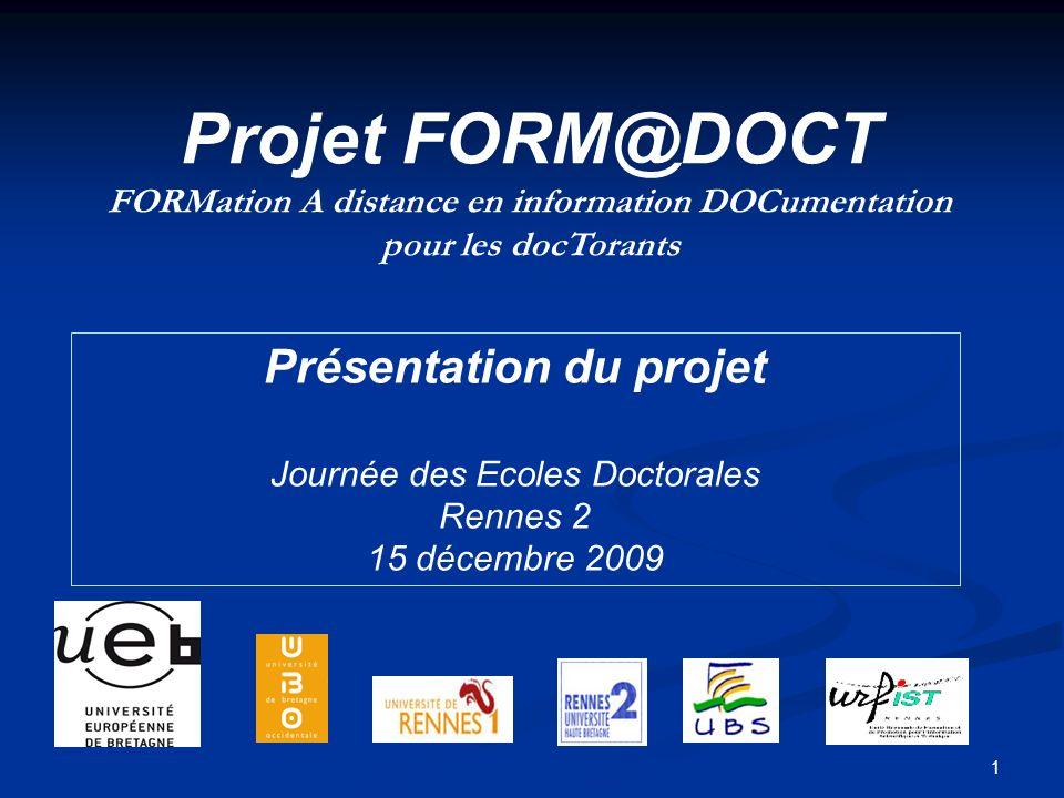 1 Projet FORM@DOCT FORMation A distance en information DOCumentation pour les docTorants Présentation du projet Journée des Ecoles Doctorales Rennes 2