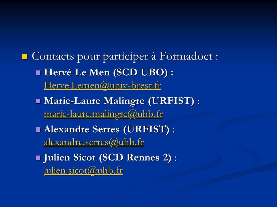 Contacts pour participer à Formadoct : Contacts pour participer à Formadoct : Hervé Le Men (SCD UBO) : Herve.Lemen@univ-brest.fr Hervé Le Men (SCD UBO