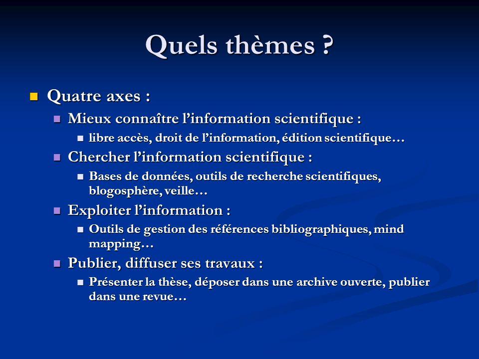Quels thèmes ? Quatre axes : Quatre axes : Mieux connaître linformation scientifique : Mieux connaître linformation scientifique : libre accès, droit