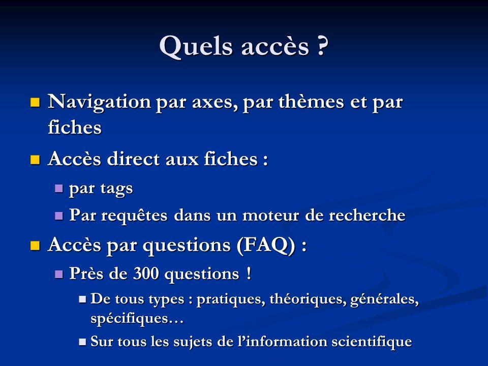 Quels accès ? Navigation par axes, par thèmes et par fiches Navigation par axes, par thèmes et par fiches Accès direct aux fiches : Accès direct aux f