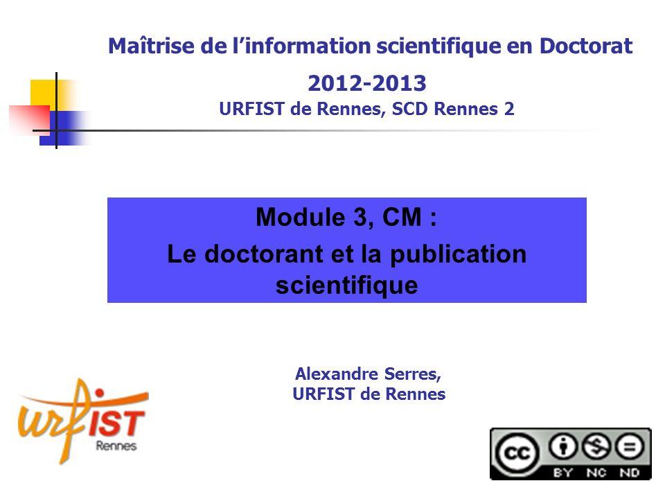 Maîtrise de linformation scientifique en Doctorat 2012-2013 URFIST de Rennes, SCD Rennes 2 Module 3, CM : Le doctorant et la publication scientifique