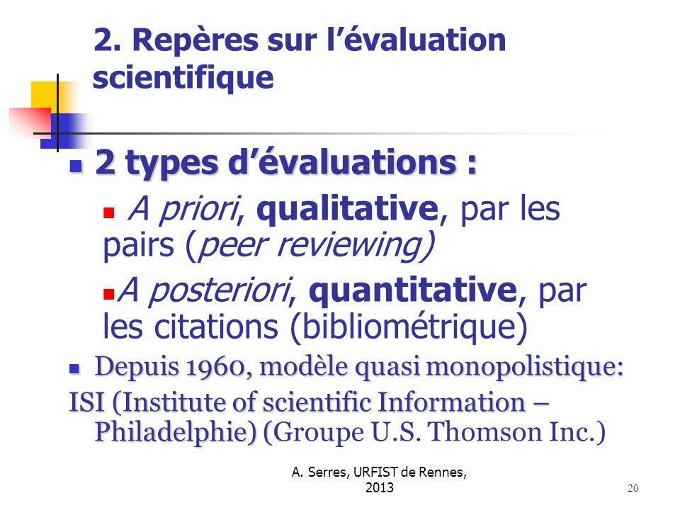 A. Serres, URFIST de Rennes, 2013 20 2. Repères sur lévaluation scientifique 2 types dévaluations : 2 types dévaluations : A priori, qualitative, par