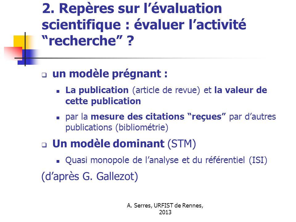 A. Serres, URFIST de Rennes, 2013 2. Repères sur lévaluation scientifique : évaluer lactivité recherche ? un modèle prégnant : La publication (article