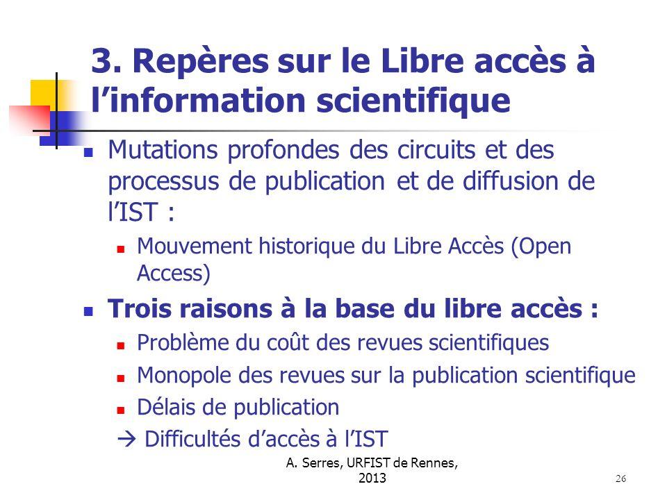 A. Serres, URFIST de Rennes, 2013 26 3. Repères sur le Libre accès à linformation scientifique Mutations profondes des circuits et des processus de pu