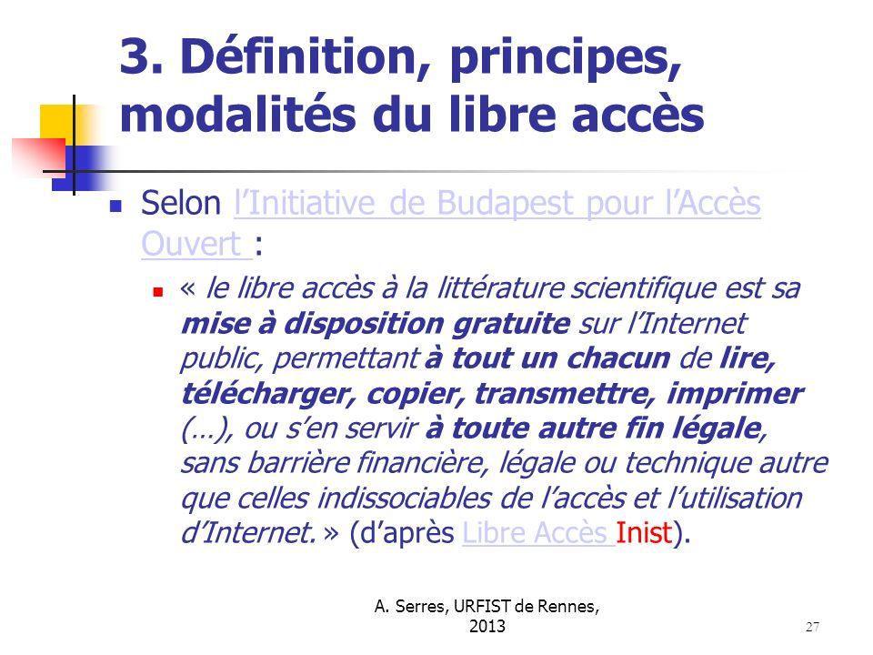 A. Serres, URFIST de Rennes, 2013 27 3. Définition, principes, modalités du libre accès Selon lInitiative de Budapest pour lAccès Ouvert :lInitiative