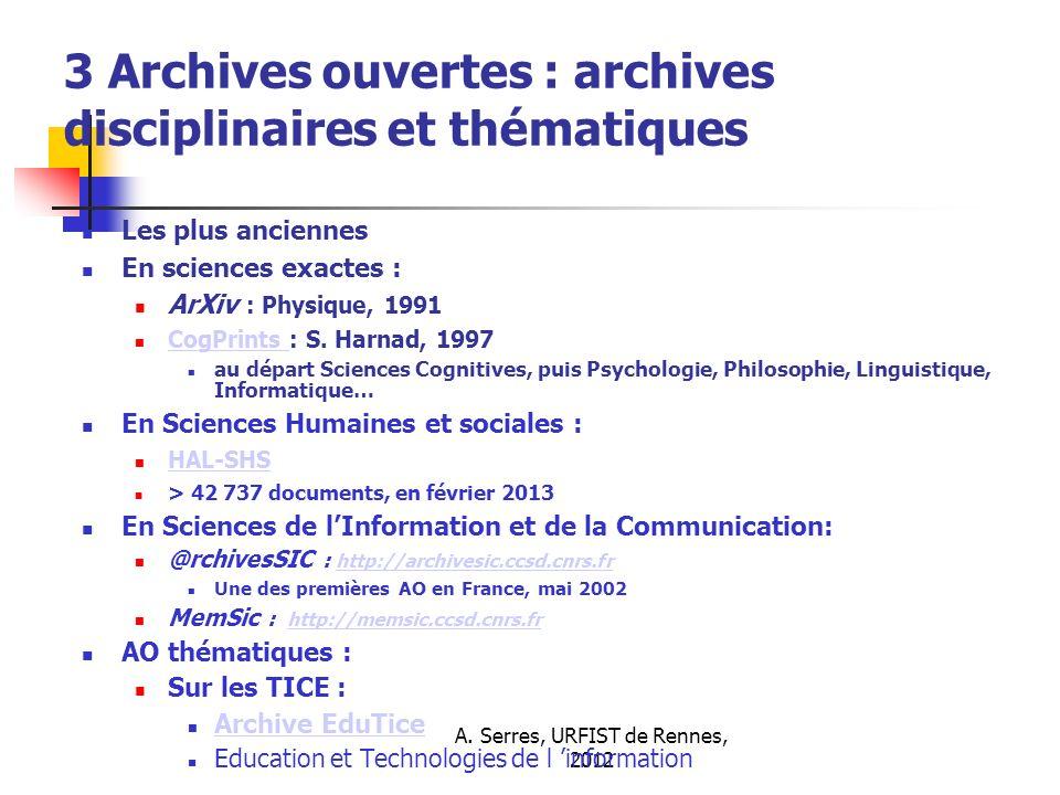 A. Serres, URFIST de Rennes, 2012 3 Archives ouvertes : archives disciplinaires et thématiques Les plus anciennes En sciences exactes : ArXiv : Physiq