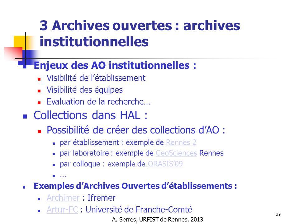 39 Enjeux des AO institutionnelles : Visibilité de létablissement Visibilité des équipes Evaluation de la recherche… Collections dans HAL : Possibilit