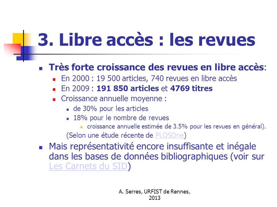 A. Serres, URFIST de Rennes, 2013 3. Libre accès : les revues Très forte croissance des revues en libre accès: En 2000 : 19 500 articles, 740 revues e