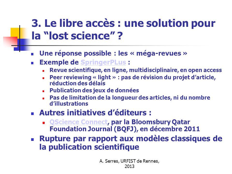 A. Serres, URFIST de Rennes, 2013 3. Le libre accès : une solution pour la lost science ? Une réponse possible : les « méga-revues » Exemple de Spring