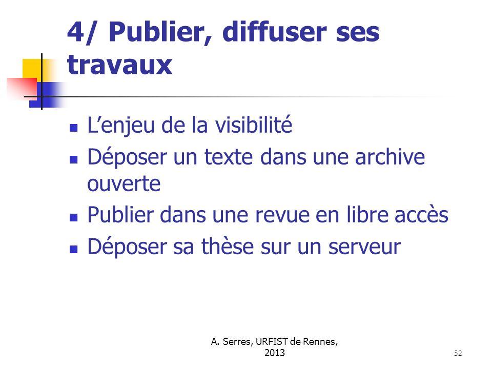 A. Serres, URFIST de Rennes, 2013 52 4/ Publier, diffuser ses travaux Lenjeu de la visibilité Déposer un texte dans une archive ouverte Publier dans u