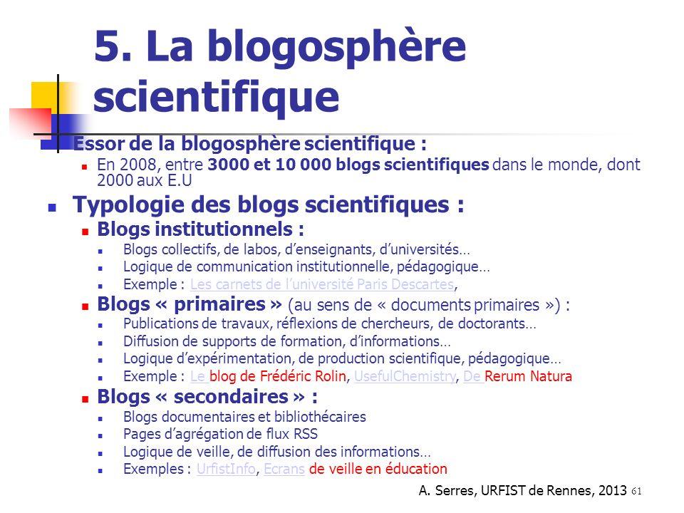A. Serres, URFIST de Rennes, 2013 61 5. La blogosphère scientifique Essor de la blogosphère scientifique : En 2008, entre 3000 et 10 000 blogs scienti