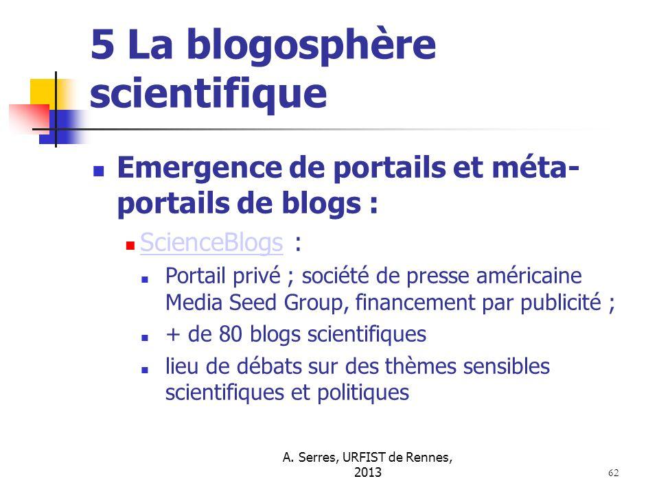 A. Serres, URFIST de Rennes, 2013 62 5 La blogosphère scientifique Emergence de portails et méta- portails de blogs : ScienceBlogs : ScienceBlogs Port