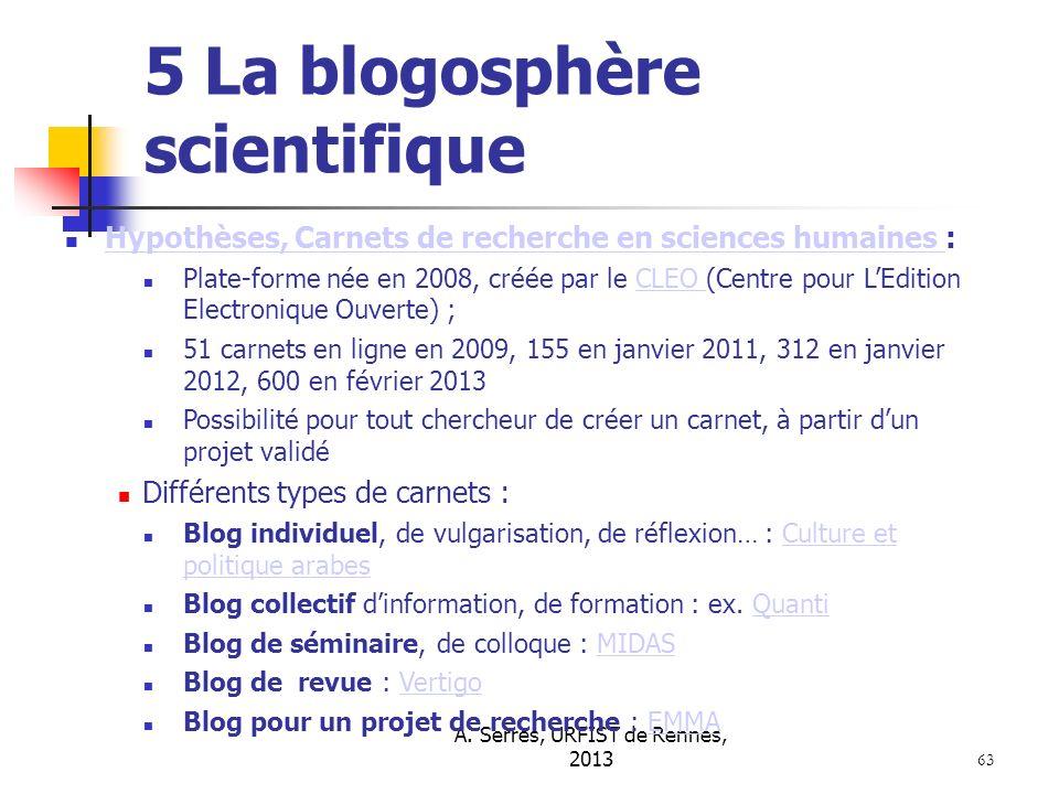 A. Serres, URFIST de Rennes, 2013 63 5 La blogosphère scientifique Hypothèses, Carnets de recherche en sciences humaines : Hypothèses, Carnets de rech