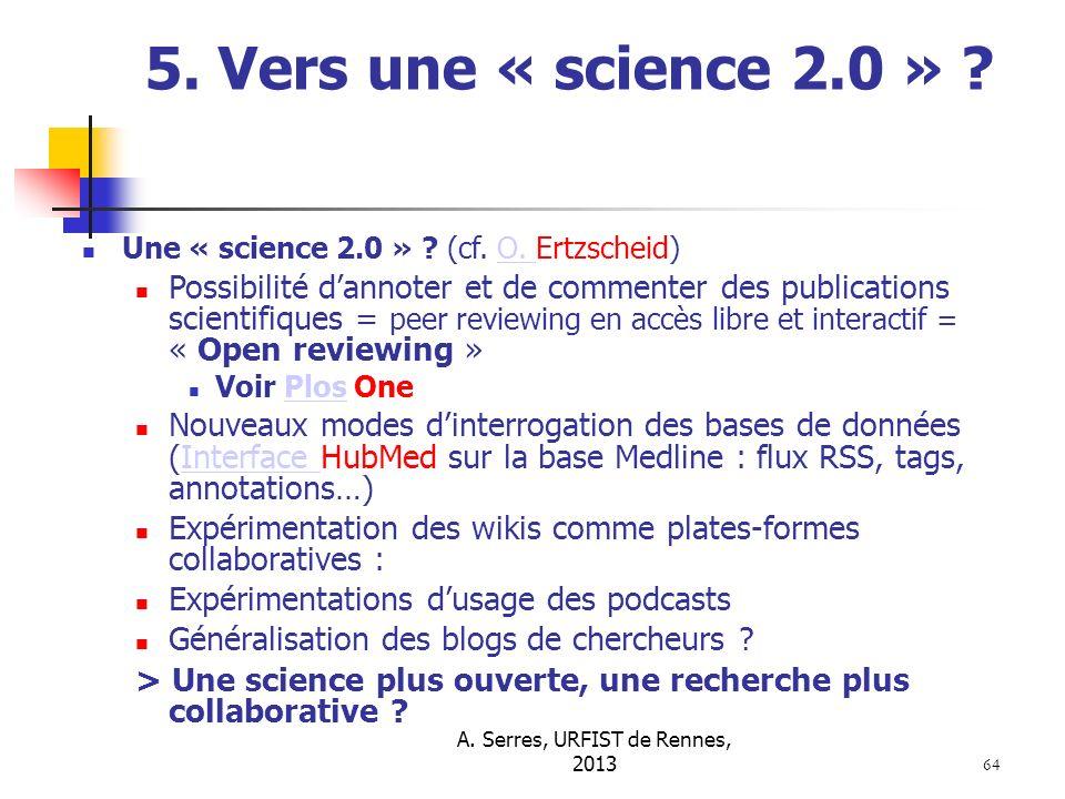 A. Serres, URFIST de Rennes, 2013 64 5. Vers une « science 2.0 » ? Une « science 2.0 » ? (cf. O. Ertzscheid)O. Possibilité dannoter et de commenter de