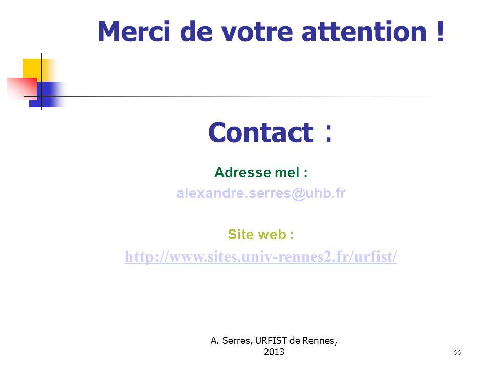 A. Serres, URFIST de Rennes, 2013 66 Merci de votre attention ! Contact : Adresse mel : alexandre.serres@uhb.fr Site web : http://www.sites.univ-renne
