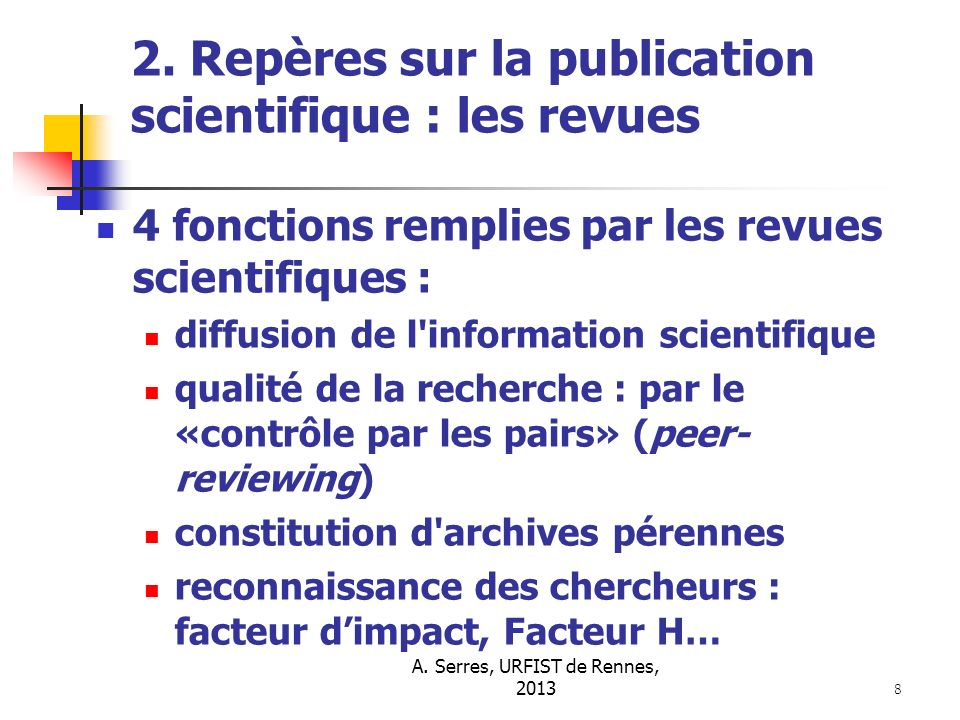 A. Serres, URFIST de Rennes, 2013 8 2. Repères sur la publication scientifique : les revues 4 fonctions remplies par les revues scientifiques : diffus