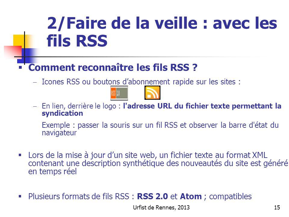 Urfist de Rennes, 201315 2/Faire de la veille : avec les fils RSS Comment reconnaître les fils RSS ? Icones RSS ou boutons dabonnement rapide sur les