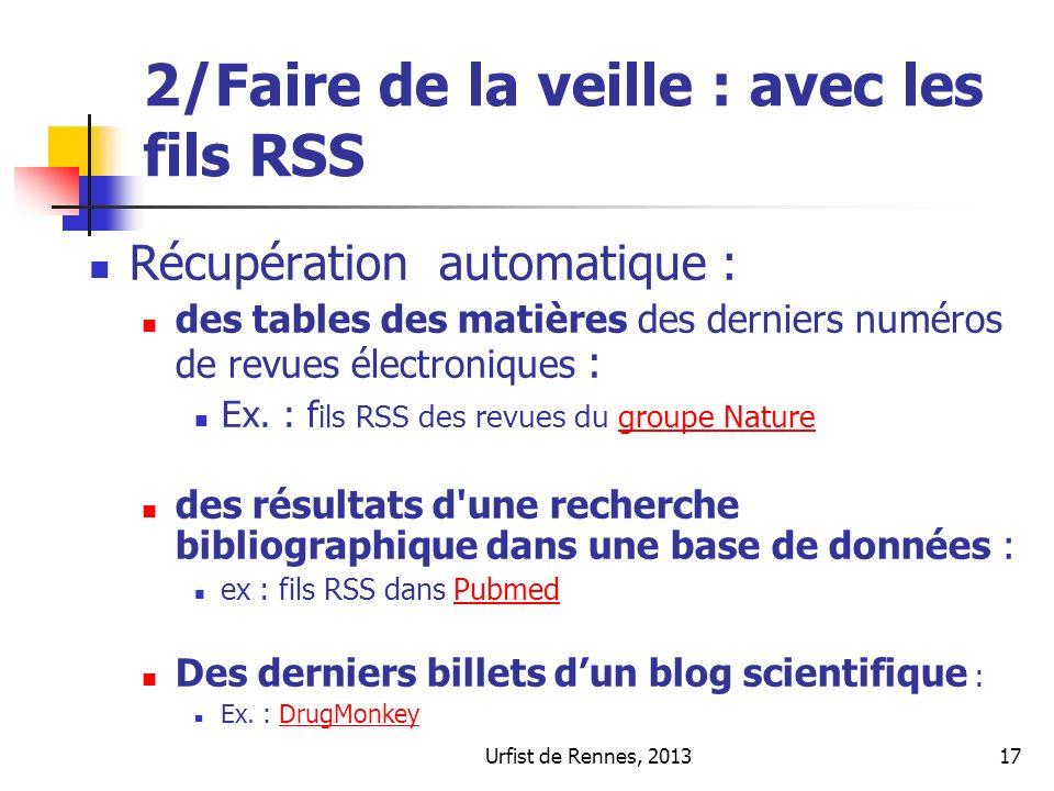 Urfist de Rennes, 201317 2/Faire de la veille : avec les fils RSS Récupération automatique : des tables des matières des derniers numéros de revues électroniques : Ex.