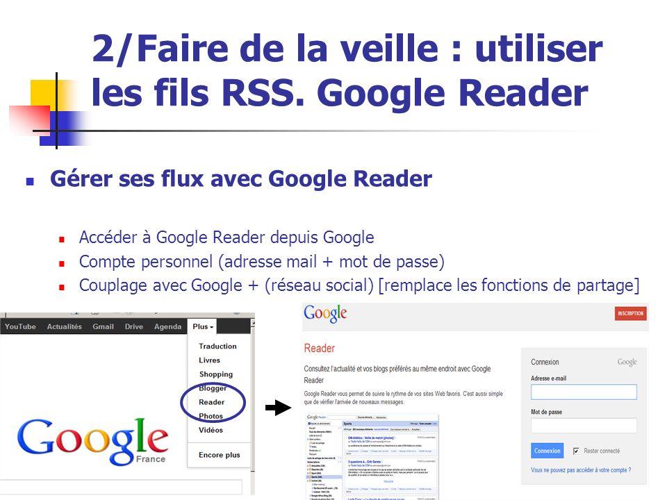 Urfist de Rennes, 201323 2/Faire de la veille : utiliser les fils RSS. Google Reader Gérer ses flux avec Google Reader Accéder à Google Reader depuis