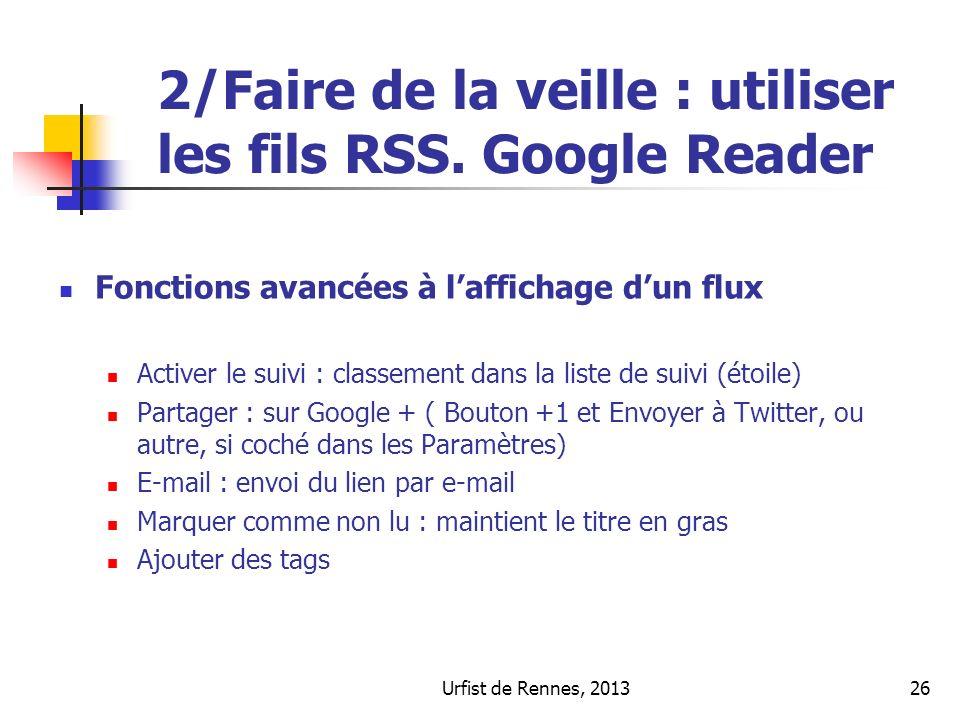 Urfist de Rennes, 201326 2/Faire de la veille : utiliser les fils RSS. Google Reader Fonctions avancées à laffichage dun flux Activer le suivi : class