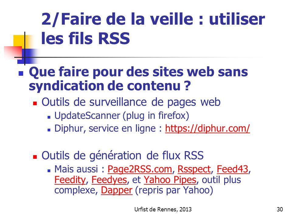 Urfist de Rennes, 201330 2/Faire de la veille : utiliser les fils RSS Que faire pour des sites web sans syndication de contenu ? Outils de surveillanc