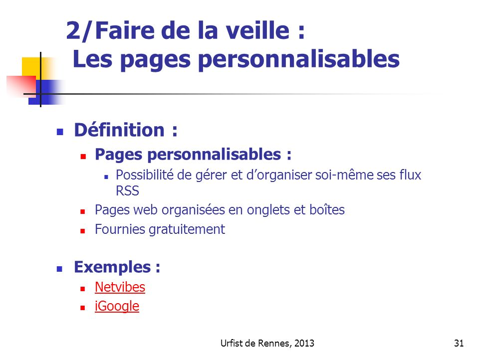 Urfist de Rennes, 201331 2/Faire de la veille : Les pages personnalisables Définition : Pages personnalisables : Possibilité de gérer et dorganiser so