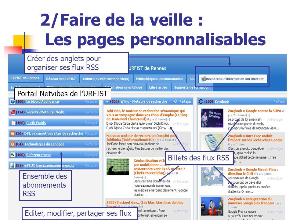 Urfist de Rennes, 201333 2/Faire de la veille : Les pages personnalisables Ensemble des abonnements RSS Billets des flux RSS Créer des onglets pour organiser ses flux RSS Editer, modifier, partager ses flux Portail Netvibes de lURFIST