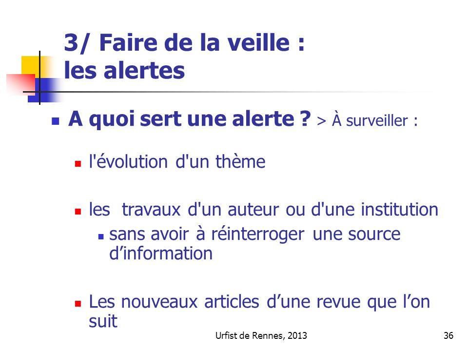 Urfist de Rennes, 201336 3/ Faire de la veille : les alertes A quoi sert une alerte ? > À surveiller : l'évolution d'un thème les travaux d'un auteur