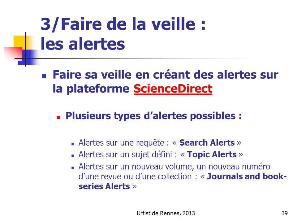 Urfist de Rennes, 201339 3/Faire de la veille : les alertes Faire sa veille en créant des alertes sur la plateforme ScienceDirectScienceDirect Plusieu