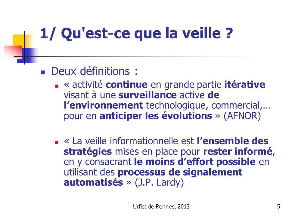 Urfist de Rennes, 20135 1/ Qu'est-ce que la veille ? Deux définitions : « activité continue en grande partie itérative visant à une surveillance activ