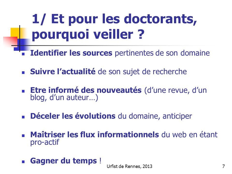 Urfist de Rennes, 20137 1/ Et pour les doctorants, pourquoi veiller ? Identifier les sources pertinentes de son domaine Suivre lactualité de son sujet