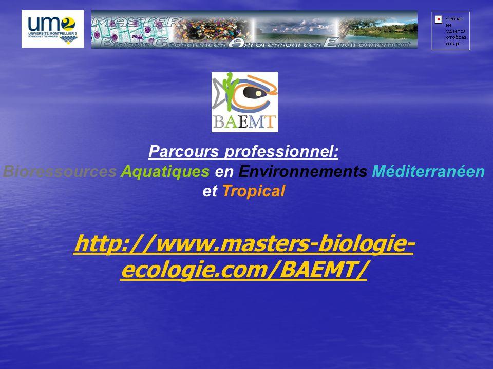 Parcours professionnel: Bioressources Aquatiques en Environnements Méditerranéen et Tropical http://www.masters-biologie- ecologie.com/BAEMT/