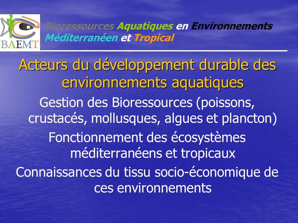 Bioressources Aquatiques en Environnements Méditerranéen et Tropical Acteurs du développement durable des environnements aquatiques Gestion des Biores