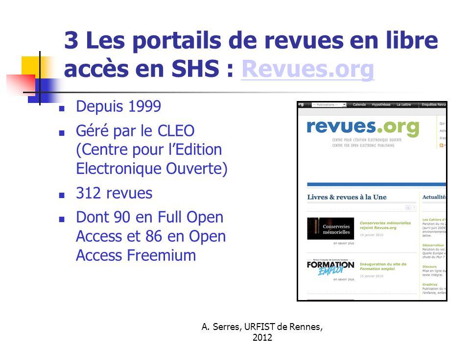A. Serres, URFIST de Rennes, 2012 3 Les portails de revues en libre accès en SHS : Revues.orgRevues.org Depuis 1999 Géré par le CLEO (Centre pour lEdi