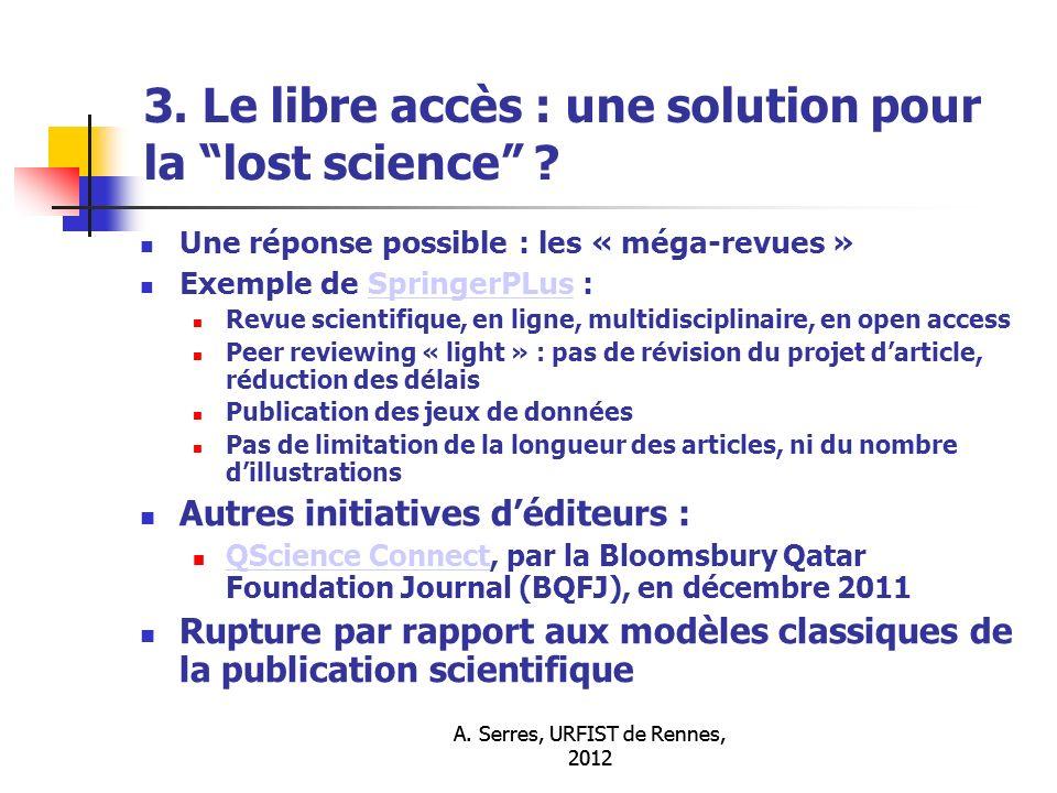 A. Serres, URFIST de Rennes, 2012 3. Le libre accès : une solution pour la lost science .