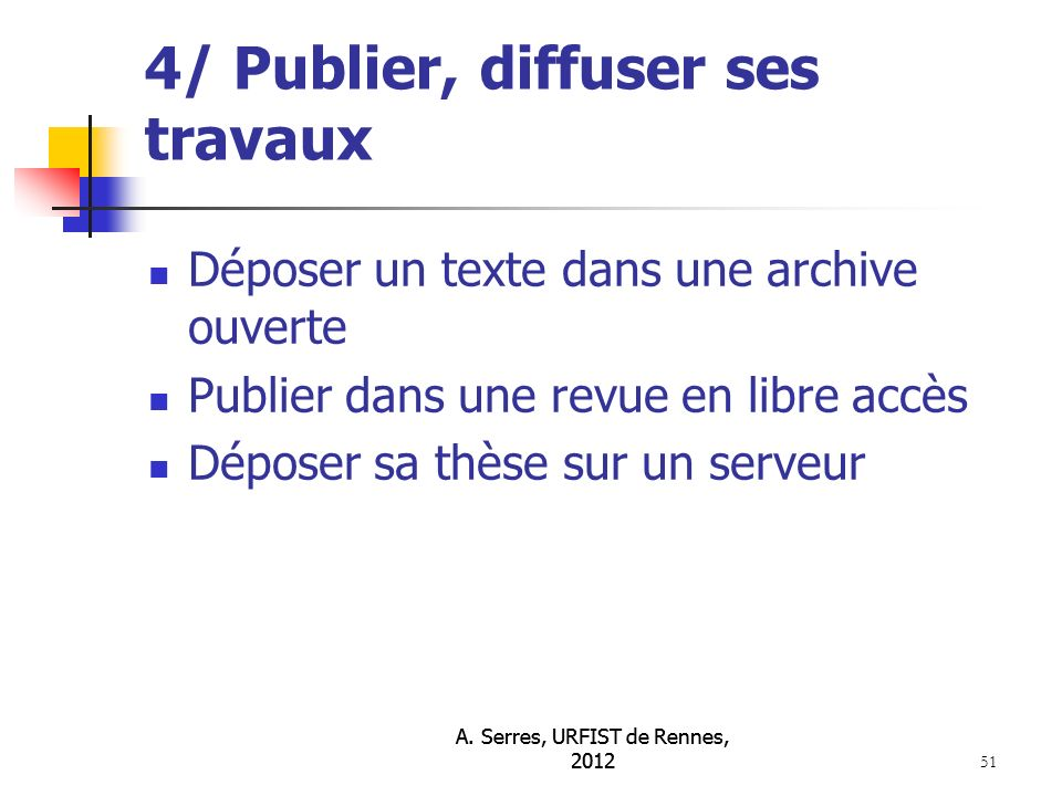 A. Serres, URFIST de Rennes, 2012 51 4/ Publier, diffuser ses travaux Déposer un texte dans une archive ouverte Publier dans une revue en libre accès